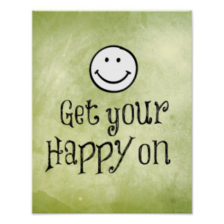 motivational_get_your_happy_on_quote_poster-ra265d68656a34498b60402352fac0677_wvw_8byvr_324